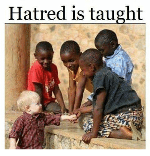 hatred is taught